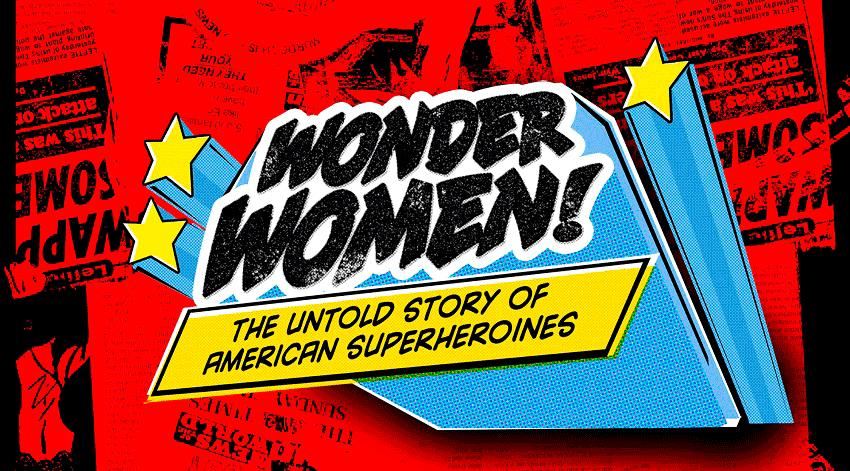Wonder Women, The Untold Story of American Superheroines