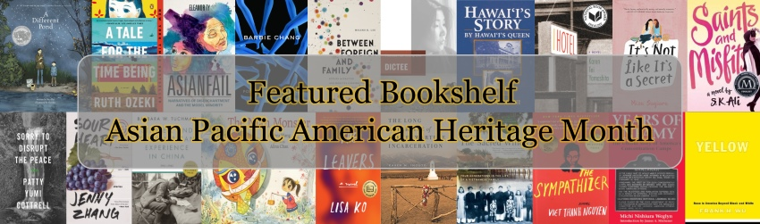 Asian Pacific American Heritage Month Featured Bookshelf