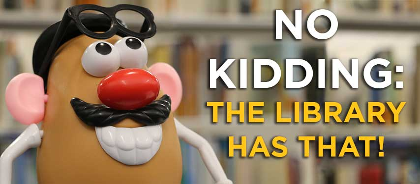 Mr Potato Head with text No Kidding: The Library Has That
