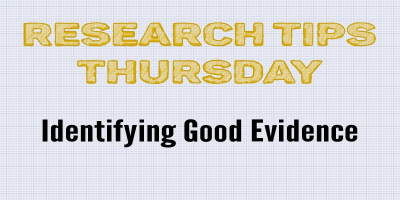 Research Tips Thursday: Identifying Good Evidence