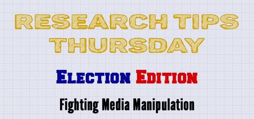 Research Tips Thursday: Election Edition - Media Manipulation