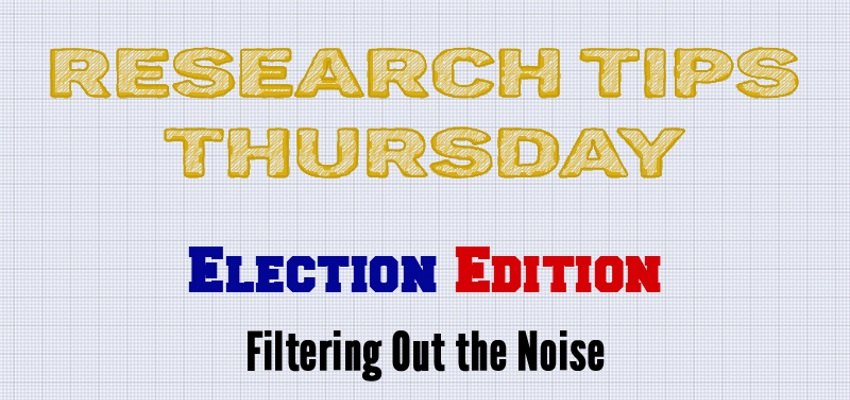Research Tips Thursday: Election Edition - Filtering Out the Noise