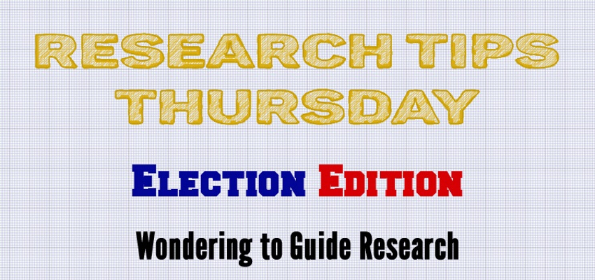 Research Tips Thursday: election Edition- Wondering to Guide Research