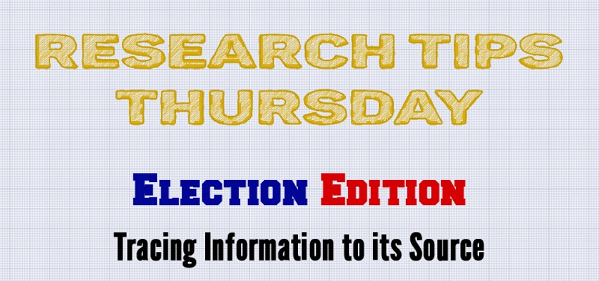 Research Tips Thursday: Election Edition - Tracing Information to Its Source