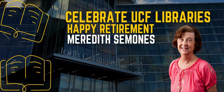 Celebrate UCF Libraries Happy Retirement Meredith Semones