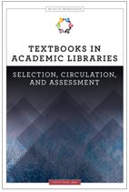 Textbooks and Academic Libraries: Selection, Circulation, and Assessment (An ALCTS Monograph)